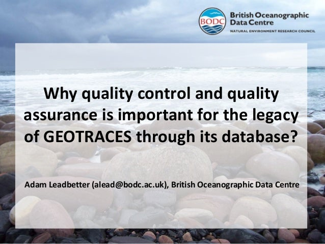 Why quality control and quality assurance is important for the legacy of GEOTRACES through its database? Adam Leadbetter (...