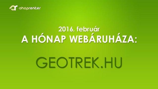 2016. február A HÓNAP WEBÁRUHÁZA: GEOTREK.HU