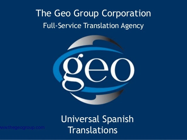 The Geo Group Corporation Full-Service Translation Agency Universal Spanish Translationswww.thegeogroup.com