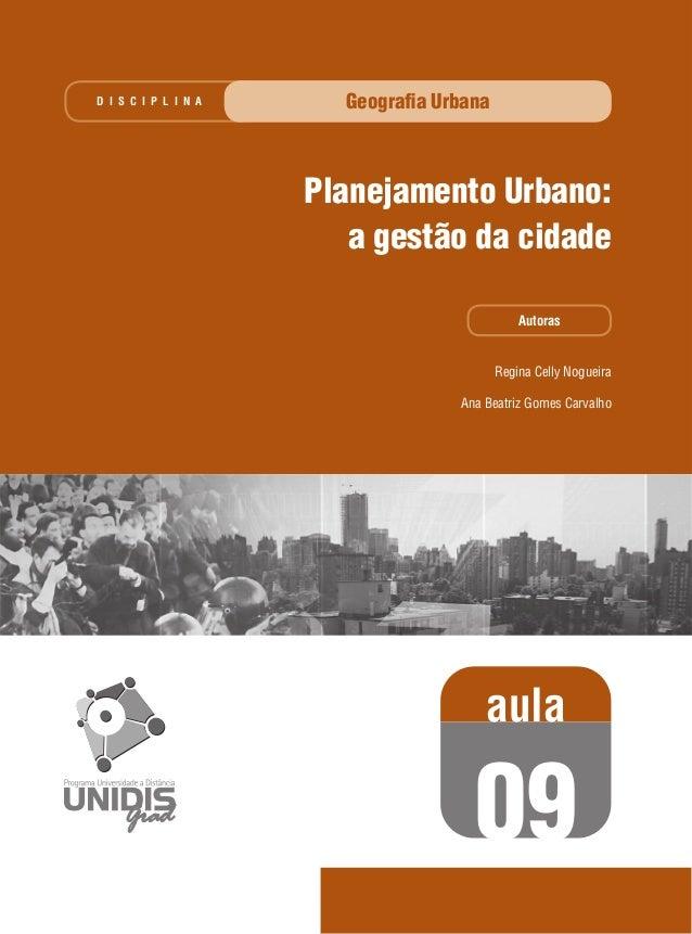 D I S C I P L I N A  Geografia Urbana  Planejamento Urbano: a gestão da cidade Autoras  Regina Celly Nogueira Ana Beatriz G...