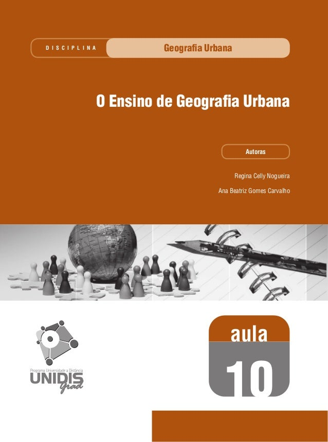 D I S C I P L I N A  Geografia Urbana  O Ensino de Geografia Urbana Autoras  Regina Celly Nogueira Ana Beatriz Gomes Carvalh...