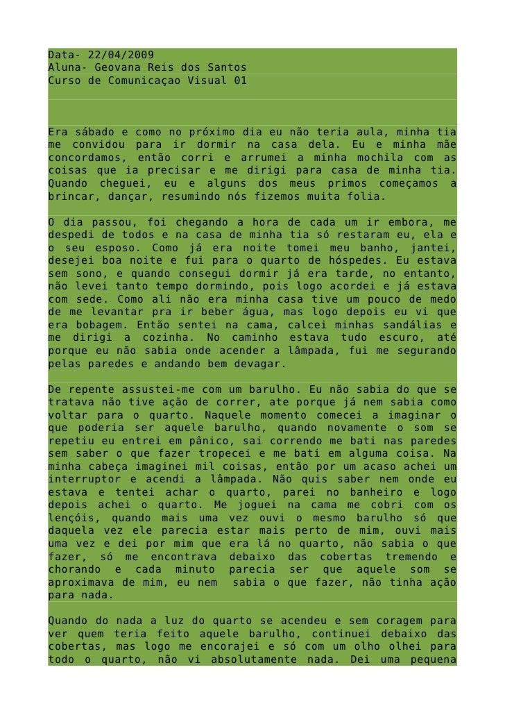 Data- 22/04/2009 Aluna- Geovana Reis dos Santos Curso de Comunicaçao Visual 01    Era sábado e como no próximo dia eu não ...
