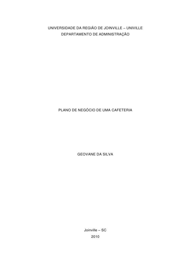 UNIVERSIDADE DA REGIÃO DE JOINVILLE – UNIVILLE<br />DEPARTAMENTO DE ADMINISTRAÇÃO<br />PLANO DE NEGÓCIO DE UMA CAFETERIA<b...