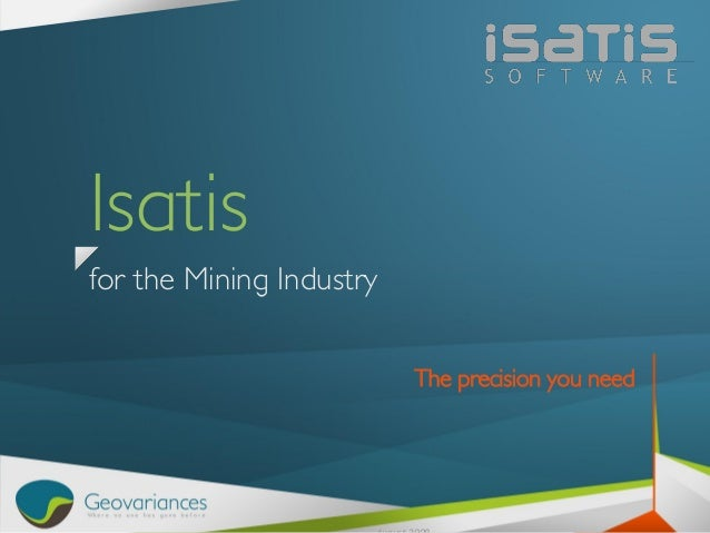Isatis for the Mining Industry The precision you need