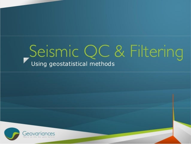 1 Seismic QC & Filtering Using geostatistical methods