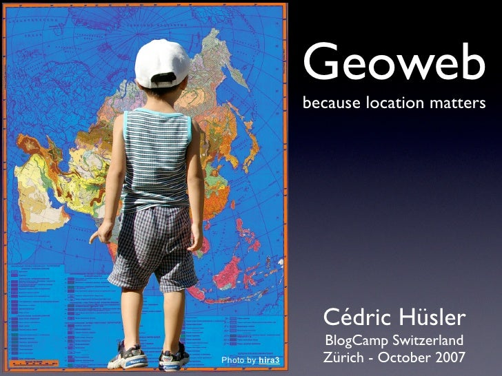 Geoweb                  because location matters                        Cédric Hüsler                    BlogCamp Switzerl...