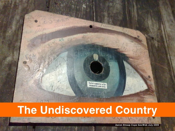 The Undiscovered Country                 Aaron Straup Cope GeoWeb July 2009