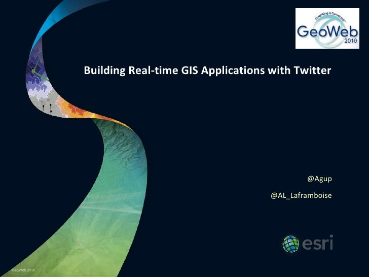 Building Real-time GIS Applications with Twitter<br />@Agup<br />@AL_Laframboise<br />