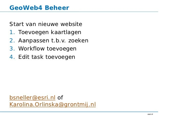 GeoWeb4 BeheerStart van nieuwe website1. Toevoegen kaartlagen2. Aanpassen t.b.v. zoeken3. Workflow toevoegen4. Edit task t...