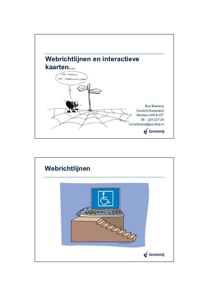 Webrichtlijnen en interactievekaarten…                                      Ron Bloksma                                Gro...