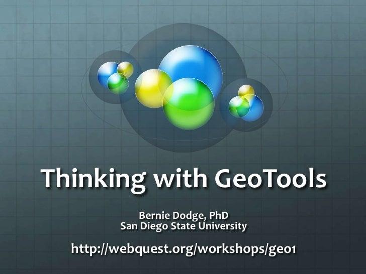 Thinking with GeoTools<br />Bernie Dodge, PhD<br />San Diego State University<br />http://webquest.org/workshops/geo1<br />