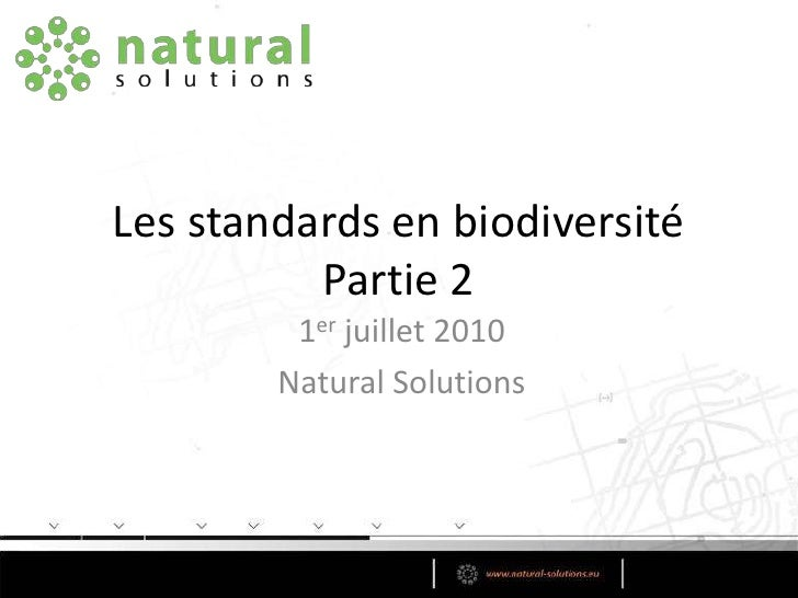 Les standards en biodiversitéPartie 2<br />1er juillet 2010<br />Natural Solutions<br />