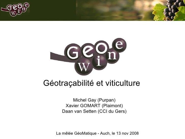 GEOWINE Géotraçabilité et viticulture Michel Gay (Purpan) Xavier GOMART (Plaimont) Daan van Setten (CCI du Gers) La mêlée ...