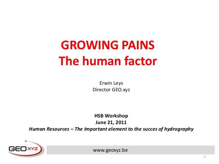 GROWING PAINS<br />The human factor<br />Erwin Leys<br />Director GEO.xyz<br />HSB Workshop<br />June 21, 2011<br />Human ...