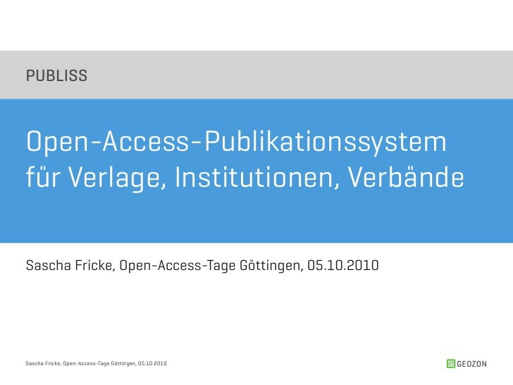 PUBLISS    Open-Access-Publikationssystem für Verlage, Institutionen, Verbände  Sascha Fricke, Open-Access-Tage Göttingen,...