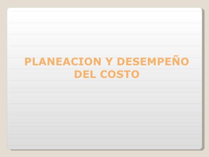 PLANEACION Y DESEMPEÑO DEL COSTO