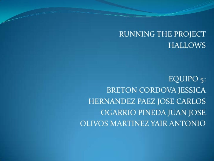 RUNNING THE PROJECT<br />HALLOWS<br />EQUIPO 5:<br />BRETON CORDOVA JESSICA<br />HERNANDEZ PAEZ JOSE CARLOS<br />OGARRIO P...