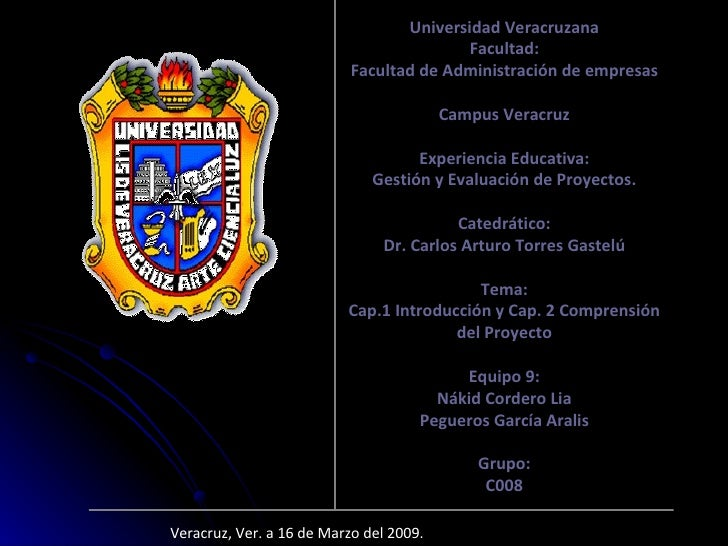 Veracruz, Ver. a 16 de Marzo del 2009. Universidad Veracruzana Facultad: Facultad de Administración de empresas Campus Ver...