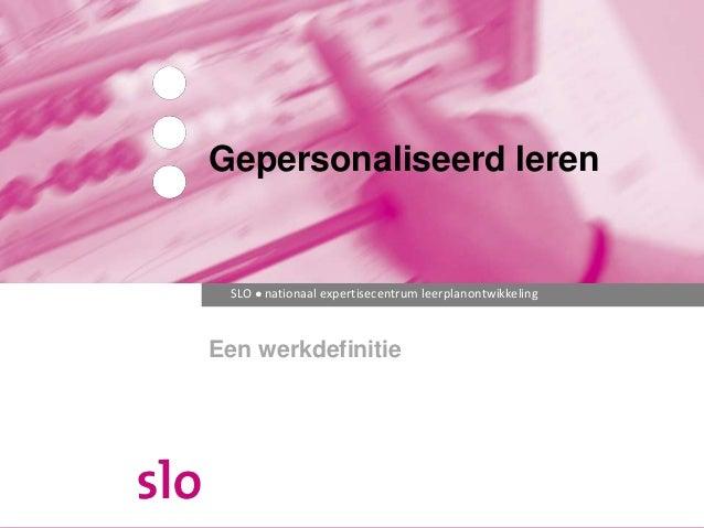 SLO ● nationaal expertisecentrum leerplanontwikkeling Een werkdefinitie Gepersonaliseerd leren