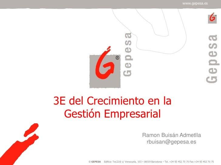 www.gepesa.es     3E del Crecimiento en la   Gestión Empresarial                                                    Ramon ...