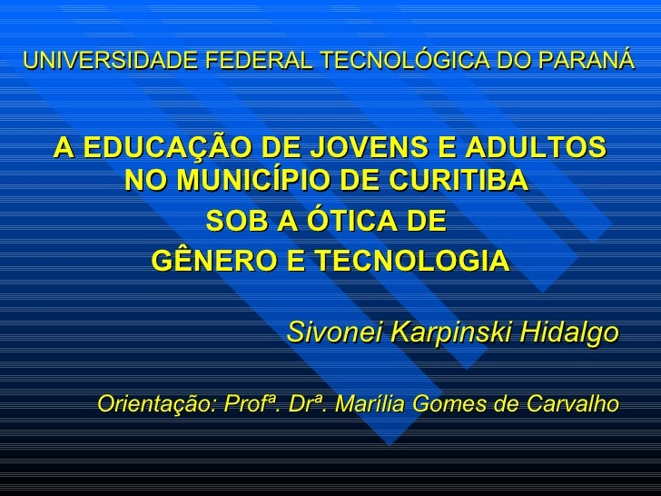 UNIVERSIDADE FEDERAL TECNOLÓGICA DO PARANÁ   <ul><ul><li>A EDUCAÇÃO DE JOVENS E ADULTOS NO MUNICÍPIO DE CURITIBA  </li></u...