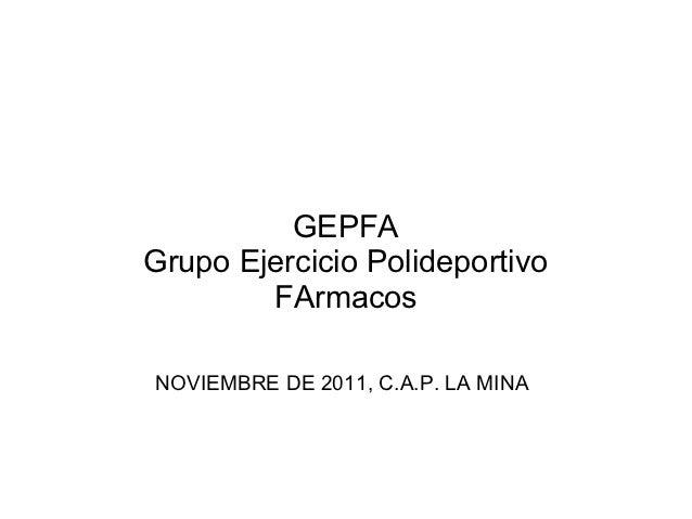 GEPFAGrupo Ejercicio Polideportivo        FArmacosNOVIEMBRE DE 2011, C.A.P. LA MINA