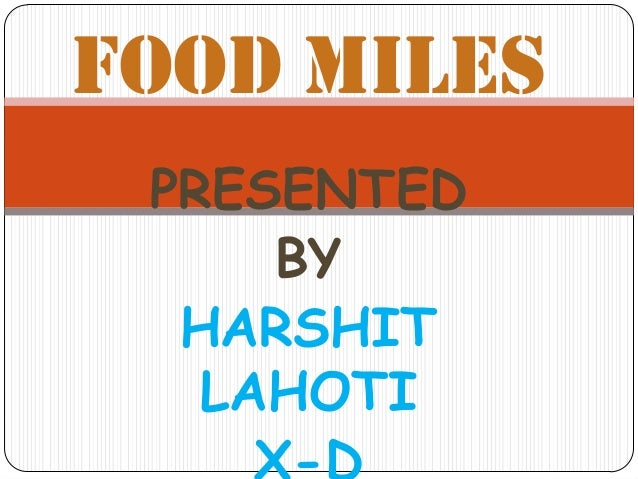 Food Miles PRESENTED     BY  HARSHIT   LAHOTI