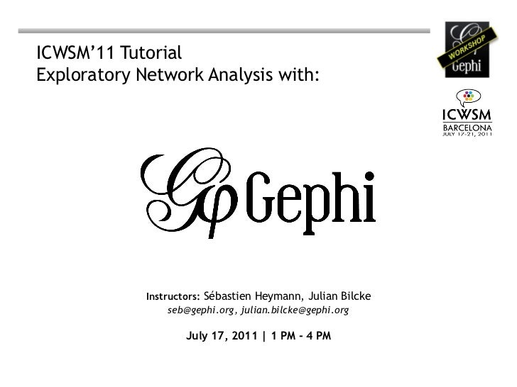 ICWSM'11 TutorialExploratory Network Analysis with:             Instructors: Sébastien Heymann, Julian Bilcke             ...