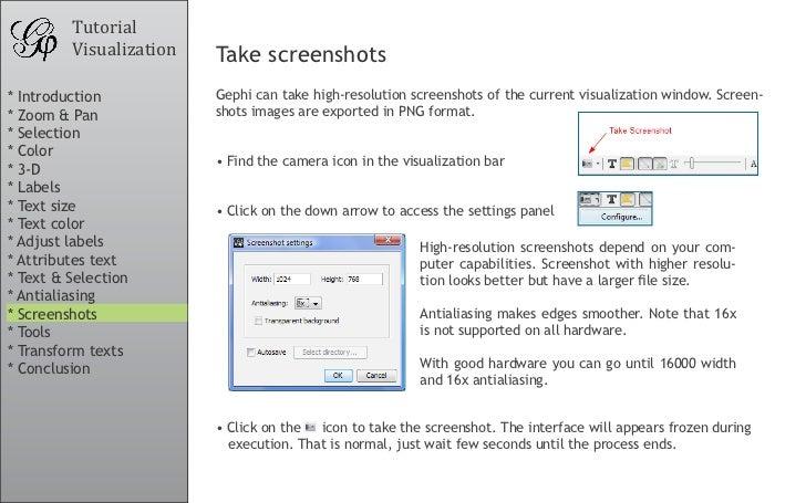 Tutorial          Visualization   Take screenshots * Introduction           Gephi can take high-resolution screenshots of ...