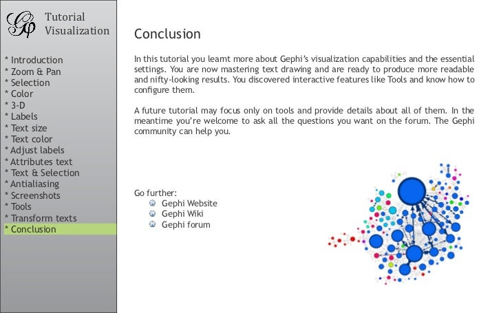 Tutorial          Visualization   Conclusion * Introduction           In this tutorial you learnt more about Gephi's visua...