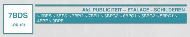 7BDS  LOK 101  Afd. PUBLICITEIT – ETALAGE - SCHILDEREN  > 6BES > 5BES > 7BPI2 > 7BPI1 > 6BPG2 > 6BPG1 > 5BPG2 > 5BPG1 >  4...