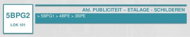 5BPG2  LOK 101  Afd. PUBLICITEIT – ETALAGE - SCHILDEREN  > 5BPG1 > 4BPE > 3BPE