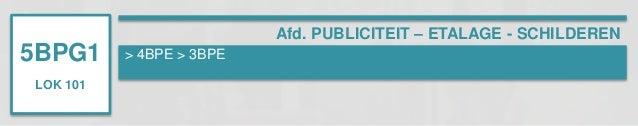 5BPG1  LOK 101  > 4BPE > 3BPE  Afd. PUBLICITEIT – ETALAGE - SCHILDEREN