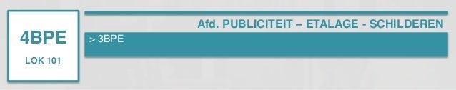 4BPE  LOK 101  > 3BPE  Afd. PUBLICITEIT – ETALAGE - SCHILDEREN