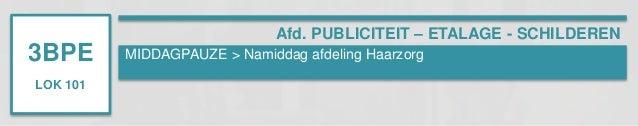 3BPE  LOK 101  Afd. PUBLICITEIT – ETALAGE - SCHILDEREN  MIDDAGPAUZE > Namiddag afdeling Haarzorg