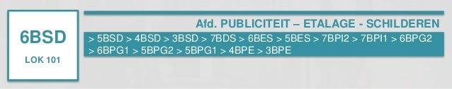 6BSD  LOK 101  Afd. PUBLICITEIT – ETALAGE - SCHILDEREN  > 5BSD > 4BSD > 3BSD > 7BDS > 6BES > 5BES > 7BPI2 > 7BPI1 > 6BPG2 ...