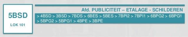 5BSD  LOK 101  Afd. PUBLICITEIT – ETALAGE - SCHILDEREN  > 4BSD > 3BSD > 7BDS > 6BES > 5BES > 7BPI2 > 7BPI1 > 6BPG2 > 6BPG1...