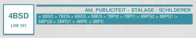 4BSD  LOK 101  Afd. PUBLICITEIT – ETALAGE - SCHILDEREN  > 3BSD > 7BDS > 6BES > 5BES > 7BPI2 > 7BPI1 > 6BPG2 > 6BPG1 >  5BP...