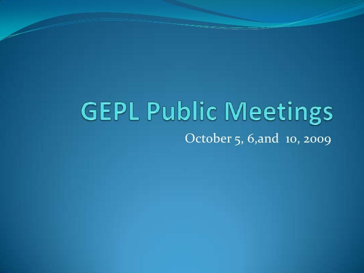 GEPL Public Meetings<br />October 5, 6,and  10, 2009<br />