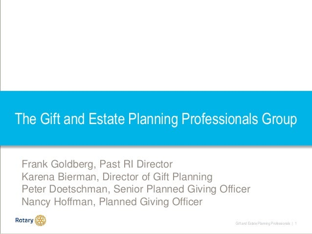Gift and Estate Planning Professionals | 1 The Gift and Estate Planning Professionals Group Frank Goldberg, Past RI Direct...