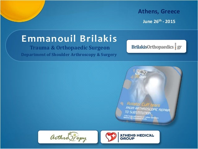 Emmanouil Brilakis Trauma & Orthopaedic Surgeon Athens, Greece June 26th - 2015 Department of Shoulder Arthroscopy & Surge...