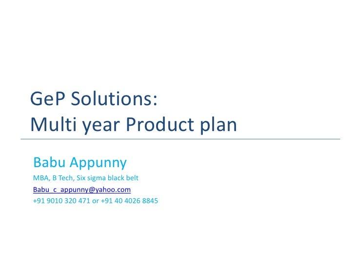 GeP Solutions:Multi year Product planBabu AppunnyMBA, B Tech, Six sigma black beltBabu_c_appunny@yahoo.com+91 9010 320 471...