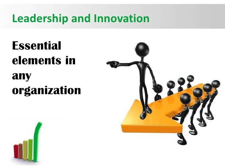 Leadership and InnovationEssentialelements inanyorganization                            Page 1