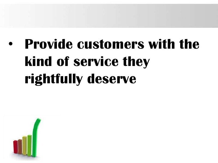 • Provide customers with the  kind of service they  rightfully deserve                          Page 21