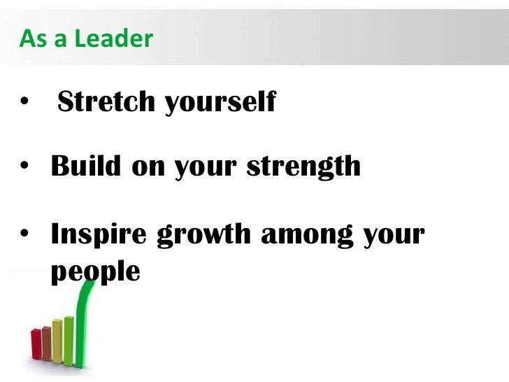 As a Leader• Stretch yourself• Build on your strength• Inspire growth among your  people                              Page...