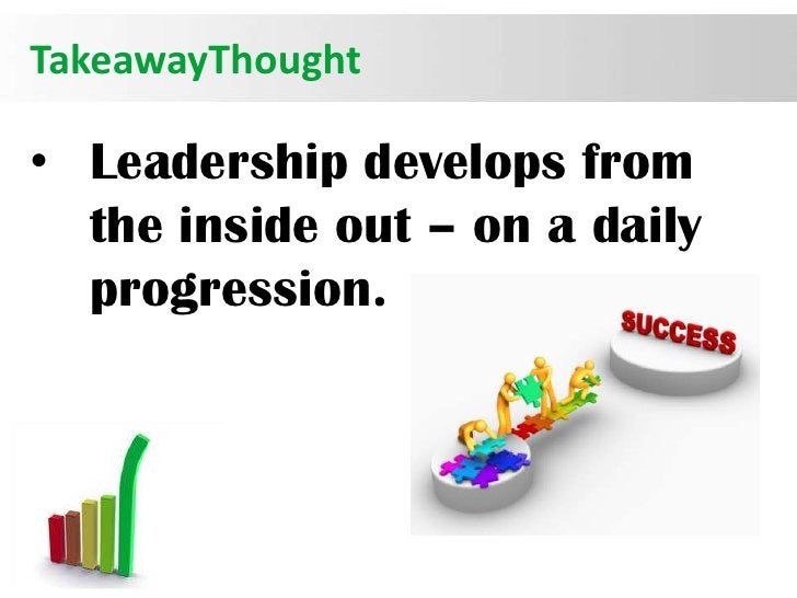 TakeawayThought• Leadership develops from  the inside out – on a daily  progression.                            Page 24