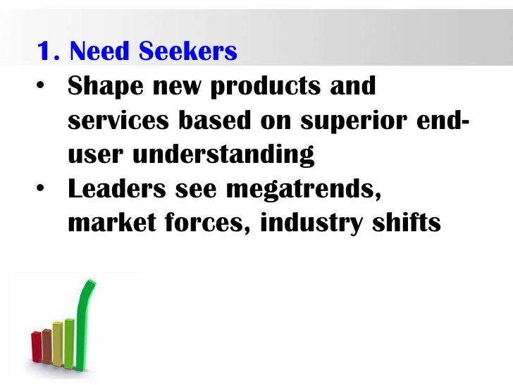 1. Need Seekers• Shape new products and   services based on superior end-   user understanding• Leaders see megatrends,   ...
