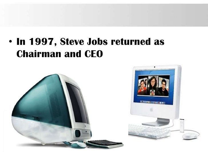 • In 1997, Steve Jobs returned as  Chairman and CEO                                    Page 35