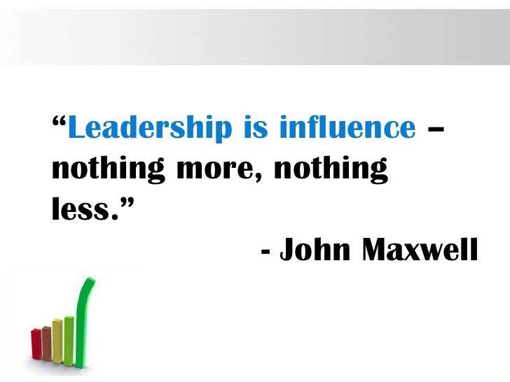 """""""Leadership is influence –nothing more, nothingless.""""              - John Maxwell                          Page 4"""