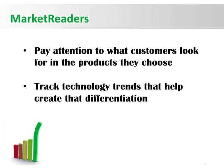 MarketReaders  • Pay attention to what customers look    for in the products they choose  • Track technology trends that h...